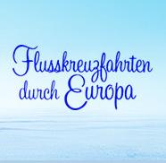 游轮上的假期Flusskreuzfahrten durch Europa